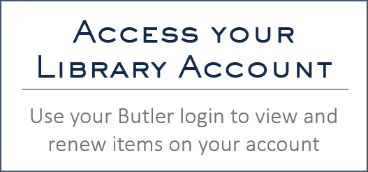 Access your library account. Use your Butler login to view and new library items.