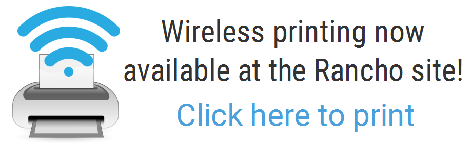 Wireless printing now available at the Rancho site! Click here to print