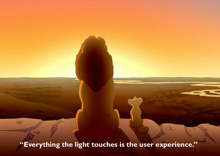 Scene from the Lion King where Mufasa and Simba look at their kingdom. Text reads everything the light touches is the user experience.