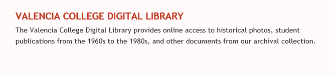 Valencia College Digital Library. The Valencia College Digital Library provides online access to historical photos, student publications from the 1960s to the 1980s, and other documents from our archival collection.