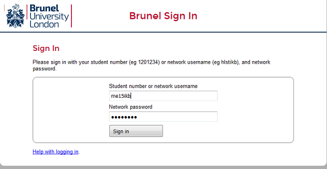 Brunel Sign In - enter your Brunel University Network username, for example me15ikb, and password