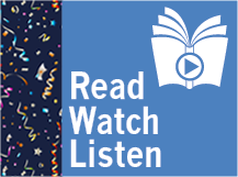 Read, Watch, Listen - Celebrations
