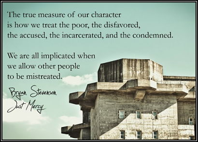 The true measure of our character is how we treat the poor, the disfavored, the accused, the incarcerated, and the condemned. We are all implicated when we allow other people to be mistreated. By Bryan Stevenson