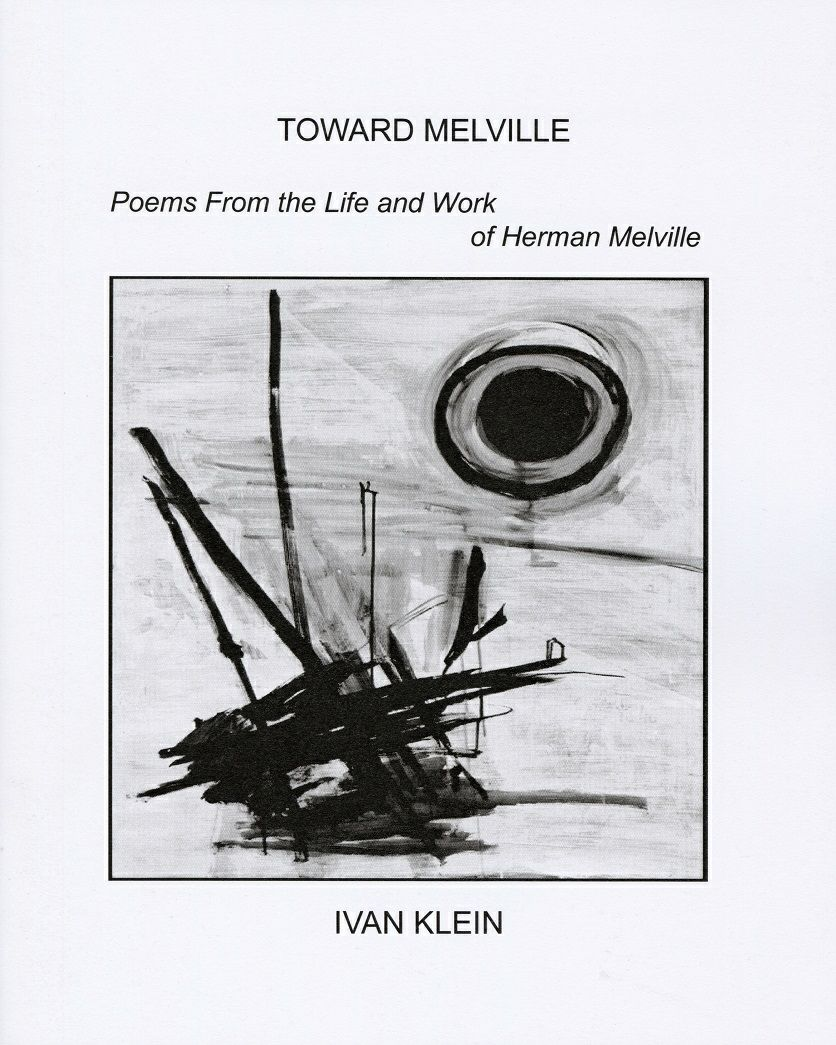 Toward Melville: Poems from the Life and Work of Herman Melville by Ivan Klein. Collages John Digby