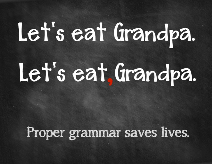 Grammar Joke: Let's eat Grandpa. Let's eat, Grandpa. Proper grammar saves lives.