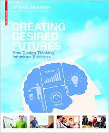 Creating desired futures : how design thinking innovates business.