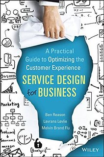 Service design for business : a practical guide to optimizing the customer experience