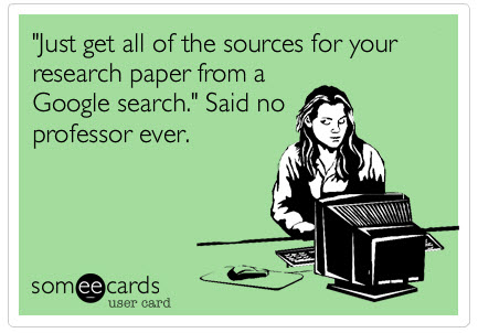 "Meme- ""Just get all of your sources for your research paper from a Google search. Said No Professor ever"""
