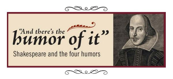 Exhibit Banner for And there's the humor of it.  Shakespeare and the four humors.