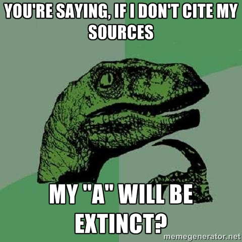 Dinosaur image with text: You're saying, if I don't cite my sources, my A will be extinct?