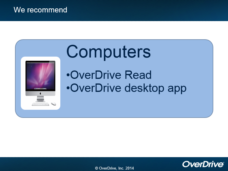 For computers we recommend OverDrive Read and the OverDrive desktop app  copyright OverDrive, Inc. 2014