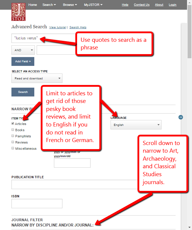 JSTOR Search: Use quotes to search as a phrase, Limit articles to get rid of those pesky book reviews, and limit to English if you do not read in French or German, Scroll down to narrow to art, archaeology, and classical studies journals.