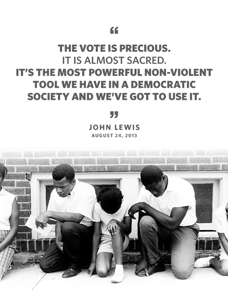 "Quote from Civil Rights activist John Lewis: ""The vote is precious. It is almost sacred. It is the most powerful non-violent tool we have in a democratic society and we've got to use it"""