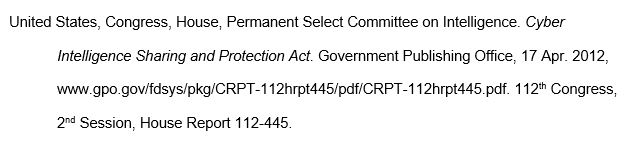 United States, Congress, House, Permanent Select Committee on Intelligence. Cyber Intelligence Sharing and Protection Act. Government Publishing Office, 17 Apr. 2012, www.gpo.gov/fdsys/pkg/CRPT-112hrpt445/pdf/CRPT-112hrpt445.pdf. 112th Congress, 2nd Session, House Report 112-445.