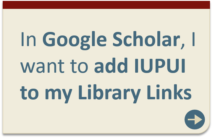 "In Google Scholar add IU ""Library Links"""