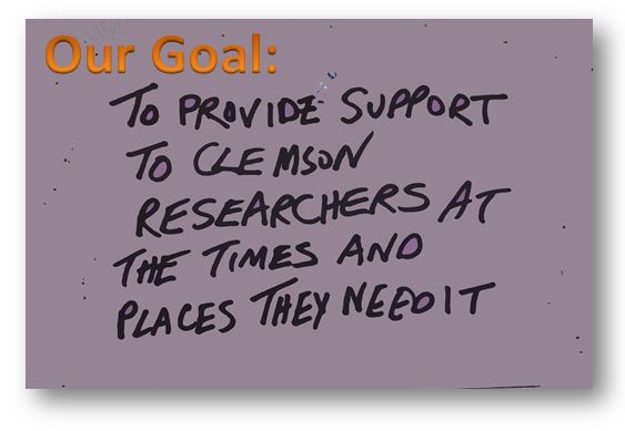 Our Goal: To Provide Support to Clemson Researchers at the times and places they need it.