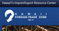 Foreign Trade Zone number 9 Hawaii's import export resource center