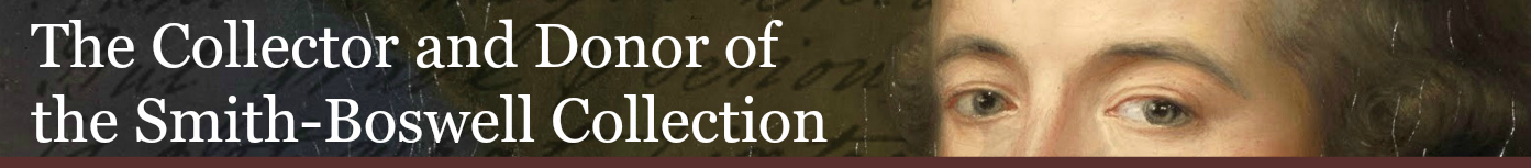 "[A banner reading: ""The Collector and Donor of the Smith-Boswell Collection.]"