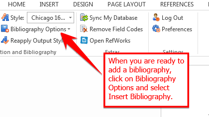 When you are ready to add a bibliography, click on Bibliography Options and select Insert Bibliography.