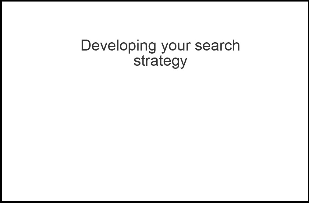 Open the Developing your search strategy video