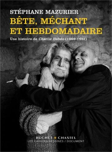 book cover for B̂ete, ḿechant et hebdomadaire : une histoire de Charlie hebdo, 1969-1982