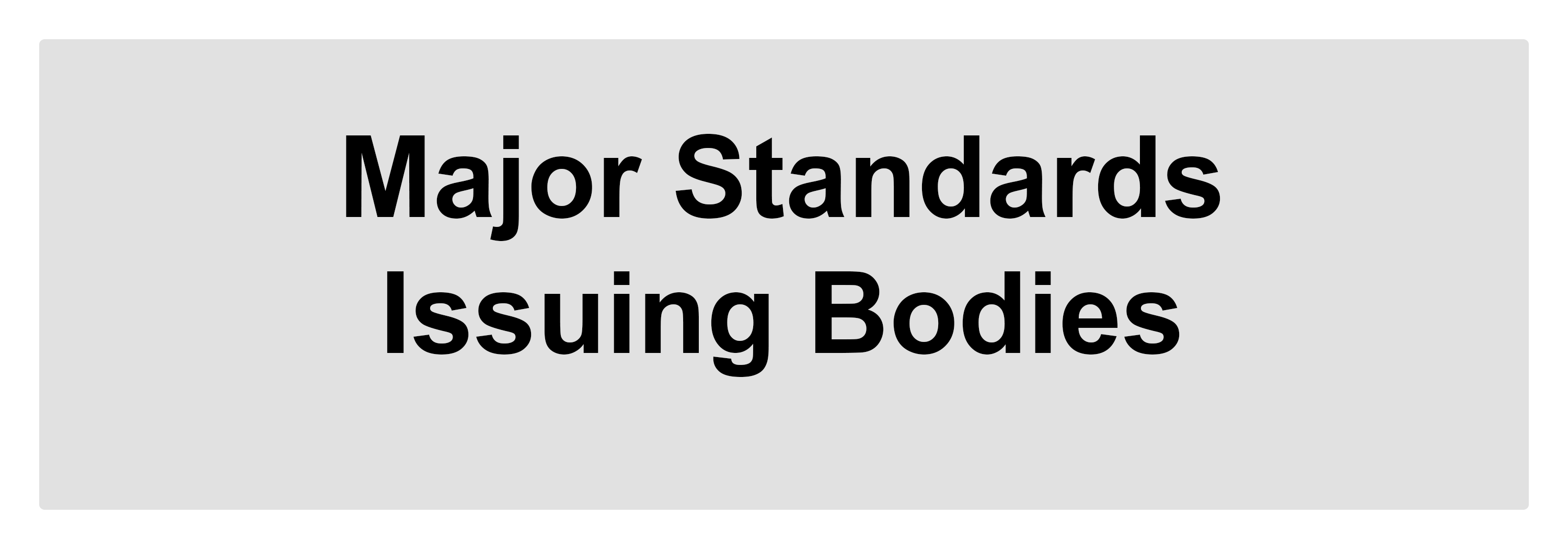 Major Standards Issuing Bodies, click to be access information tab.
