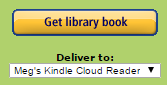 "Get Library Book button with the option ""Deliver to: Meg's Kindle Cloud Reader."""