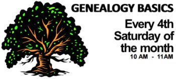 Geneaology Basics Every 4th Saturday of the month, 10 - 11 AM
