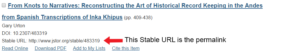 Result from JSTOR. Lists article title, journal and page number, author's name, the DOI, and then underneath that, it provides the STABLE URL. There is text and an arrow that says This Stable URL is the permalink.