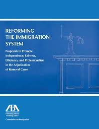 Reforming the Immigration System: Proposals to Promote Independence, Fairness, Efficiency, and Professionalism in the Adjudication of Removal Cases