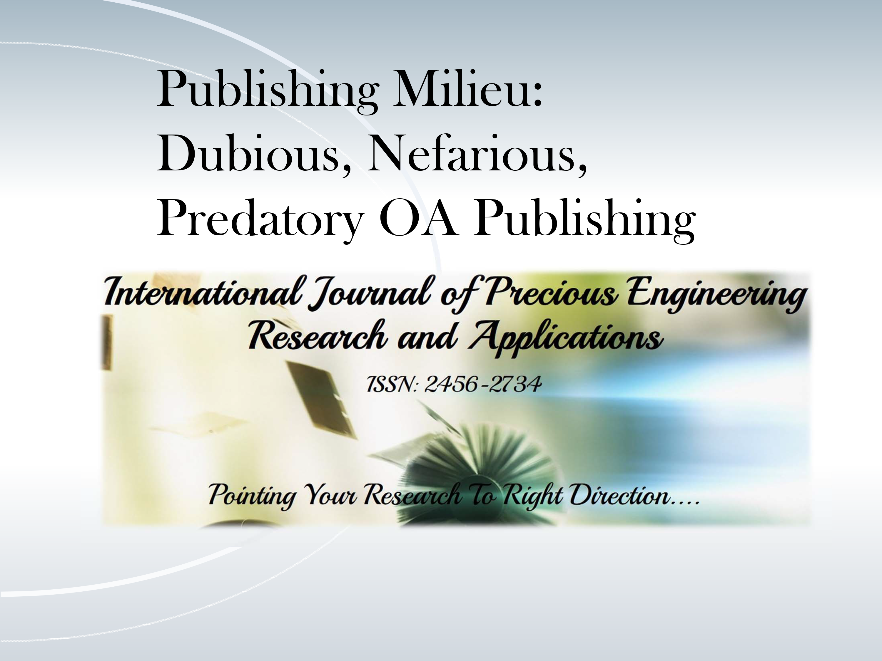 Publishing Milieu:  Dubious, Nefarious, Predatory OA Publishing