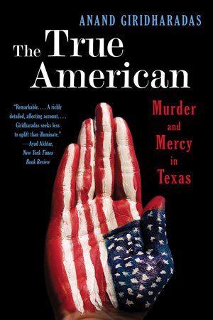 "Cover image of the book ""The True American"" by Anand Giridharadas"