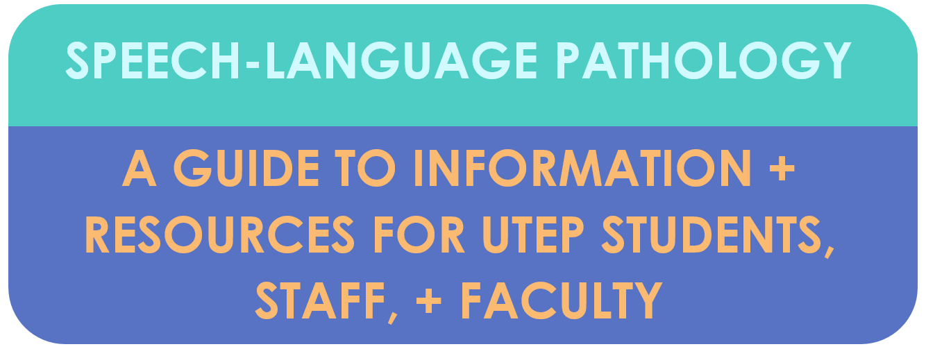 Welcome to the Speech Language Pathology Guide to Information and Resources, by the UTEP Library
