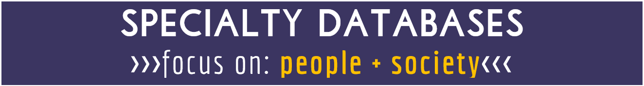 specialty databases- focus on people and society