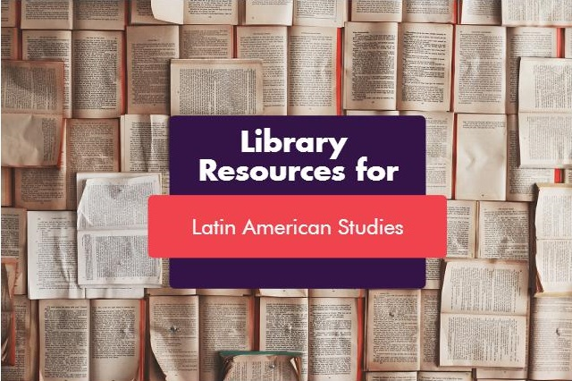 Library resources for Latin American Studies banner