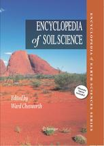 Encyclopedia of soil science edited by Ward Chesworth