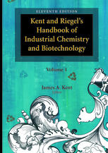 Kent and Riegel's Handbook of Industrial Chemistry and Biotechnology by J. A. Kent