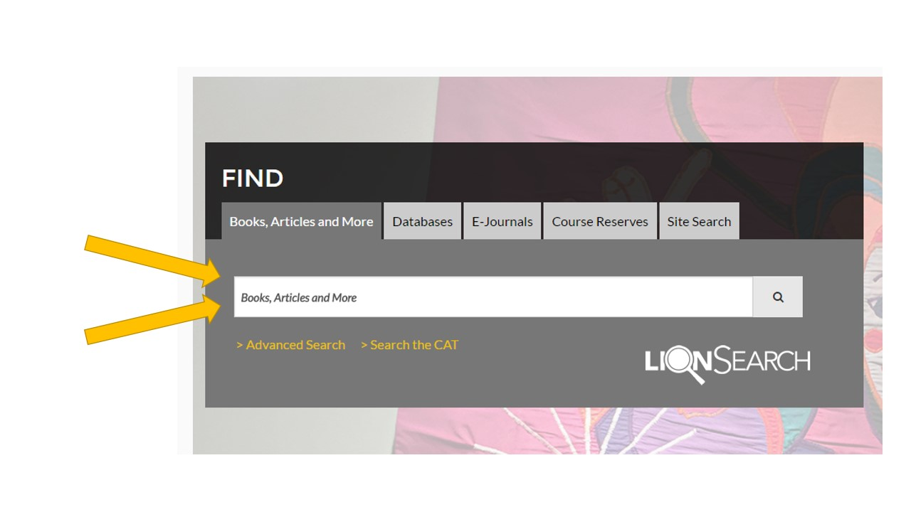A screen shot of the libraries home page showing the location of the search box for LionSearch, which is the tab named 'books, articles and more' under the word 'find'
