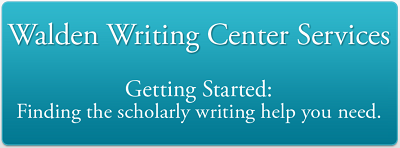 Walden Writing Center Services: Getting Started: Finding the scholarly writing help you need.