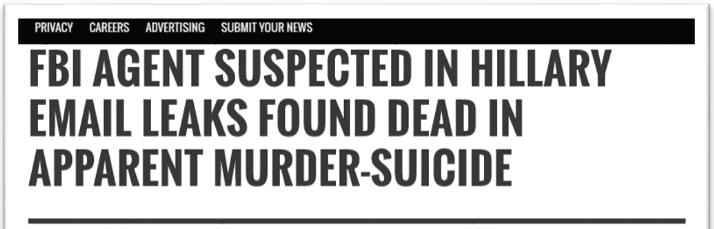 "Fake news headline reads, ""FBI Agent Suspected in Hillary Email Leaks Found Dead in Apparent Murder-Suicide"""