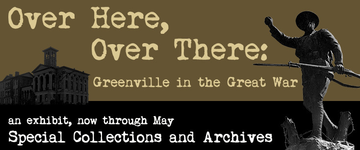 Special Collections Exhibit: Over Here, Over There: Greenville in the Great War