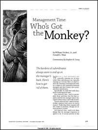 whos got the monkey This is still a great book on how make the management role work in classical hierarchical organisations oncken was an engineer and his concepts will appeal to engineers particularly - it is very logical it deals with how to get control of your time - by becoming good at managing relationships with boss, subordinates and.