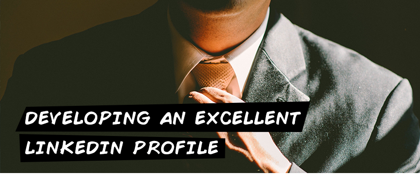 Developing an excellent LinkedIn profile