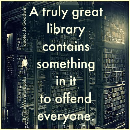 Quote re a truly great library offending people