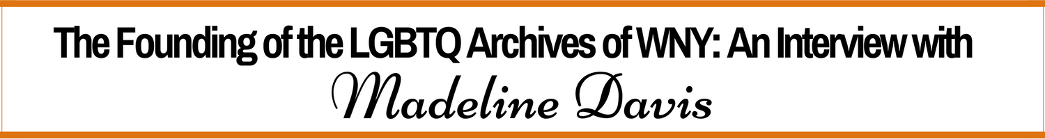 The Founding of the LGBTQ Archives of Western New York: An Interview with Madeline Davis