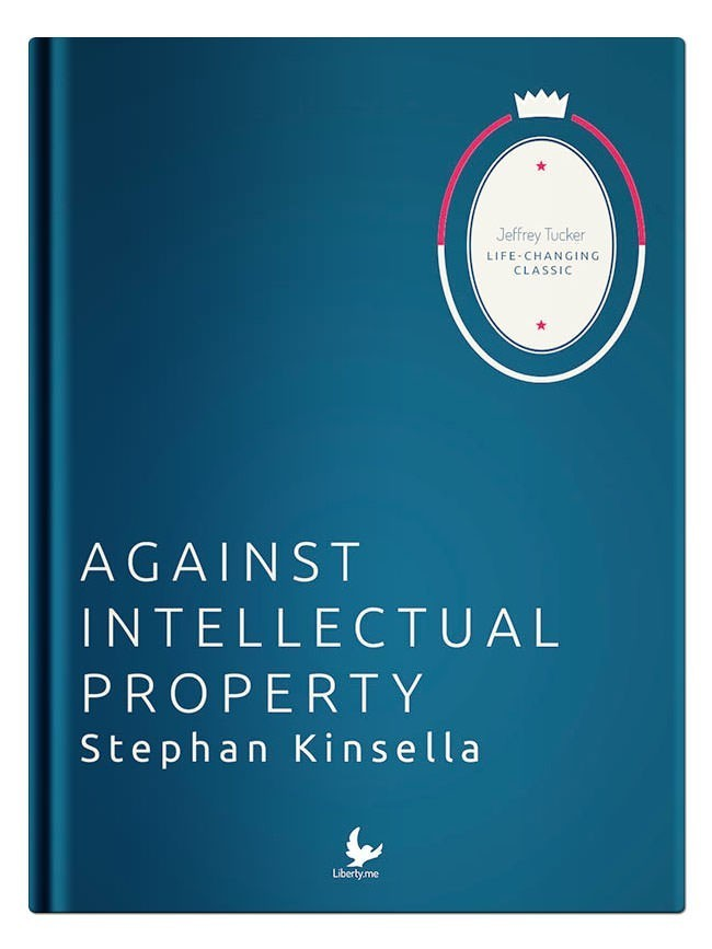 Liberty Classics: Against Intellectual Property by Stephan Kinsella