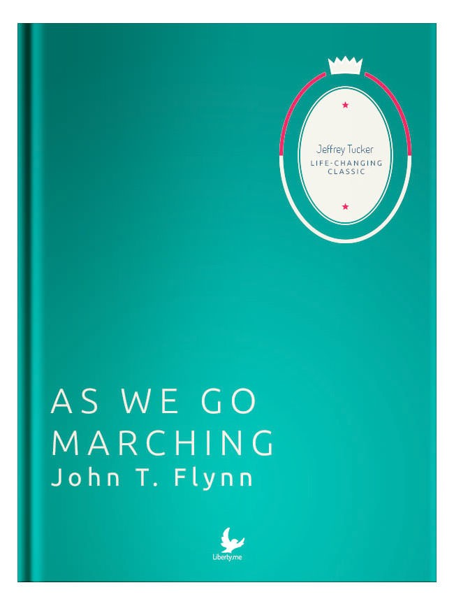 Liberty Classics: As We Go Marching by John T. Flynn
