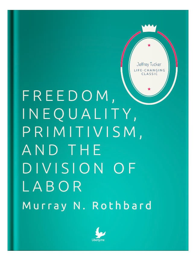 Liberty Classics: Freedom, Inequality, Primitivism, and the Division of Labor by Murray Rothbard