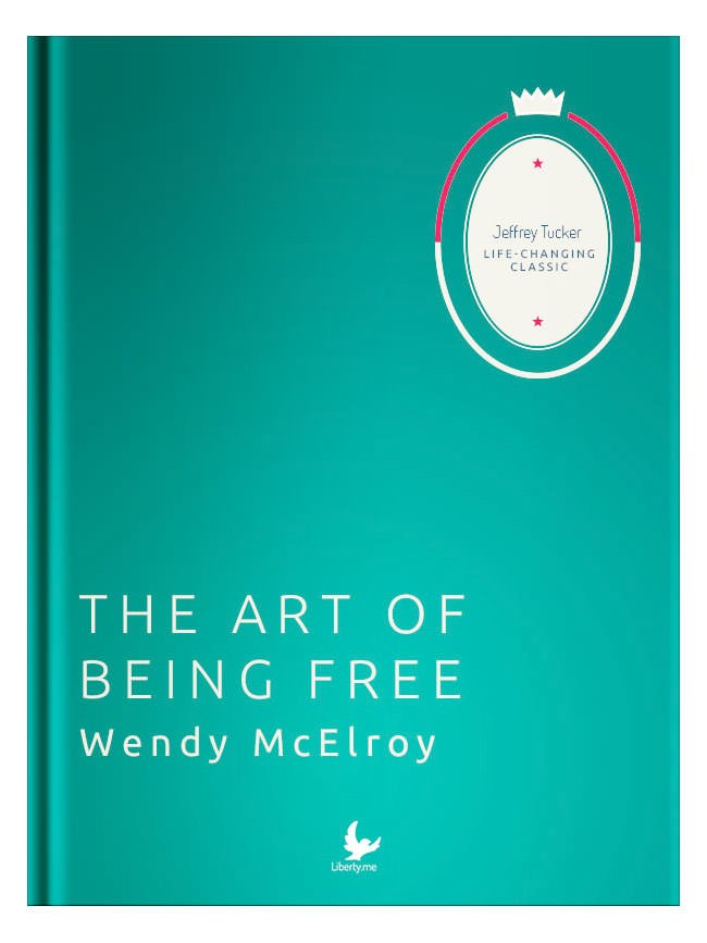 Liberty Classics: The Art of Being Free by Wendy McElroy