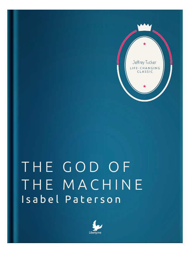 Liberty Classics: The God of the Machine by Isabel Paterson